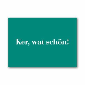 Die Postkarte Ker, wat schön für liebe Grüße.