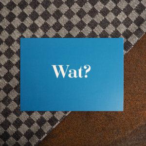 """Postkarte mit dem Motiv """"Wat?"""""""